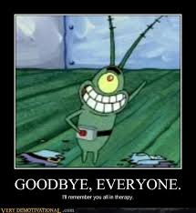 Plankton Meme - goodbye everyone very demotivational demotivational posters