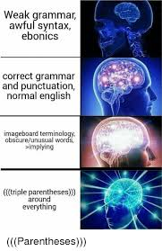 Punctuation Meme - weak grammar awful syntax ebonics correct grammar and punctuation