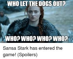 Who Let The Dogs Out Meme - who let the dogs out who who who who inngfipcom sansa stark has