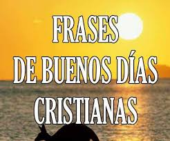 imagenes cristianas buenos dias frases y mensajes de buenos días cristianos y de dios 2018