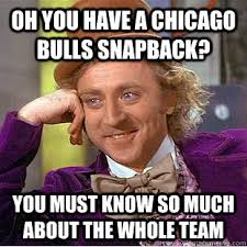 Chicago Bulls Memes - oh you have a chicago bulls snapback you must know so much about
