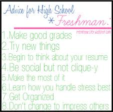 high school stuff advice for high school freshman d o r m c o l l e g e