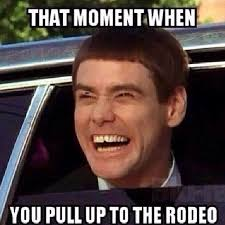 Cowgirl Memes - that moment when you pull up to the rodeo rodeo pinterest
