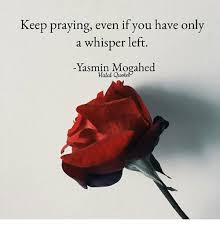 keep praying even if you only a whisper left yasmin mogahed