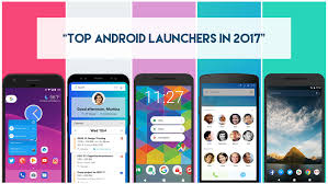 android launchers top 5 android launchers in 2017 that offer great customization