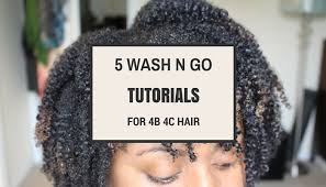 type 4c hair styles top 5 wash and go tutorials for type 4b 4c natural hair