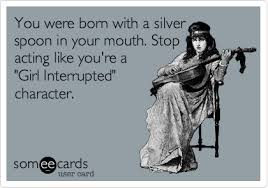Silver Spoon Meme - you were born with a silver spoon in your mouth stop acting like