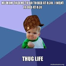 Scumbag Mom Meme - my mom told me to go to bed at 8 30 i went to bed at 8 31 thug