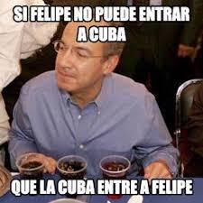 Cuba Meme - memes de felipe calder祿n tras no poder entrar a cuba tiempo