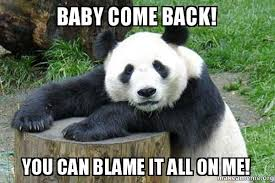 Baby Come Back Meme - baby come back you can blame it all on me confession panda
