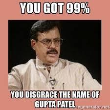 Patel Meme - you got 99 you disgrace the name of gupta patel indian father