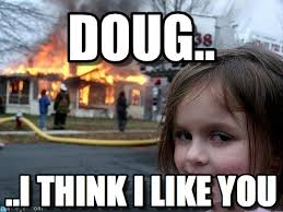 Doug Meme - doug disaster girl meme on memegen