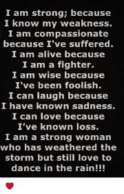 Strong Woman Meme - i am strong because i know my weakness i am compassionate because