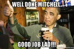 Mitchell Meme - well done mitchell good job lad upvote obama make a meme