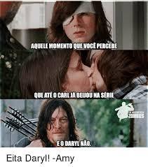 Walking Dead Meme Daryl - aquelemomentoquevocepercebe que ate ocarljabeuouna serie eo daryl