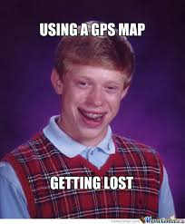 Getting Lost Meme - using a gps getting lost by augustine bundan meme center