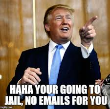 Meme Haha - ha ha you re going to jail crookedhillary no email for you