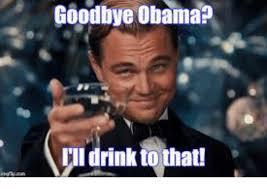 Obama Funny Memes - goodbye obama i drink meme on me me