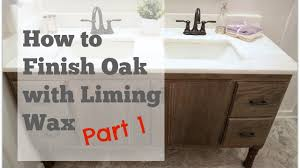 my diy bathroom vanity how to finish oak with liming wax part 1