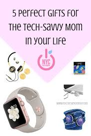 gifts for the tech savvy mom nyc tech mommy