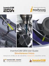 inventorcam 2014 sim 5 axis user guide machining cartesian