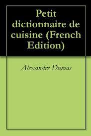 alexandre dumas dictionnaire de cuisine amazon com petit dictionnaire de cuisine edition ebook