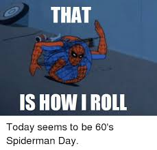 60 Spiderman Memes - that is how i roll today seems to be 60 s spiderman day meme on me me