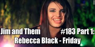 friday rebecca black jim and them 183 part 1 rebecca black u2013 friday