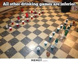 Drinking Game Meme - all other drinking games are inferior funny chess meme image