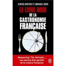 livre de cuisine gastronomique le livre noir de la gastronomie française les secrets bien gardés de
