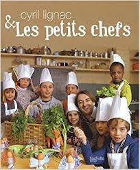 livre de cuisine cyril lignac amazon fr cyril lignac et les petits chefs cyril lignac