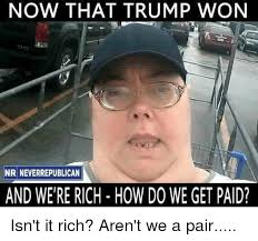 Rich Meme - now that trump won nr neverrepublican and were rich how do we get