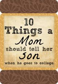 10 things to tell your when he goes away to college thoughts