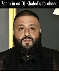 Dj Khaled Memes - zoom in on dj khaled s forehead ched the dj khaled meme on me me