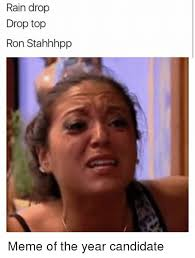Ron Meme - rain drop drop top ron stahhhpp meme of the year candidate meme