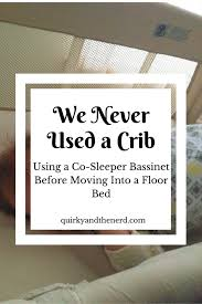 we never used a crib using a co sleeper bassinet with baby