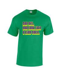 mardi gras t shirt say girl you look like a king cake mardi gras t shirt green