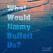 Jimmy Buffett Home Decor by Jimmy Buffett Art Fine Art America