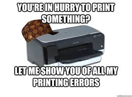 Printer Meme - you re in hurry to print something let me show you of all my