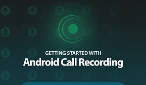 call android android call recording getting the best results