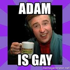 Gay Meme Generator - adam is gay alan partridge meme generator