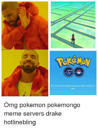 Memes Drake - our servers are experiencing issues please come back later omg