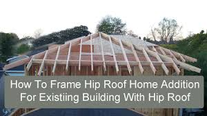 how to frame hip roof home addition for existing building with hip