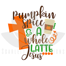thanksgiving svg pumpkin spice and a whole latte jesus cut file