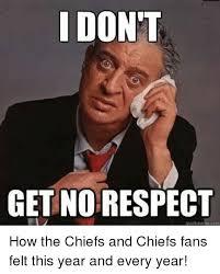 Respect Meme - i don t get no respect quick meme com how the chiefs and chiefs