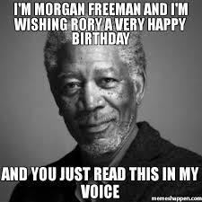Rory Meme - i m morgan freeman and i m wishing rory a very happy birthday and
