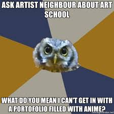 Art School Owl Meme - ask artist neighbour about art school what do you mean i can t get