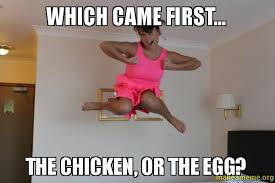 Egg Meme - which came first the chicken or the egg make a meme