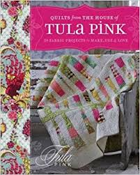 quilts from the house of tula pink 20 fabric projects to make