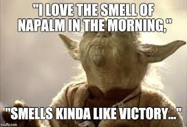 Funny Yoda Memes - yoda meme i love the smell of napalm in the morning know your meme